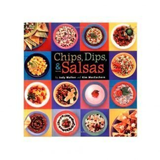 Chips, Dips & Salsas Cookbook